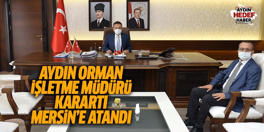 Aydın Orman İşletme Müdürü Karartı, Mersin'e atandı