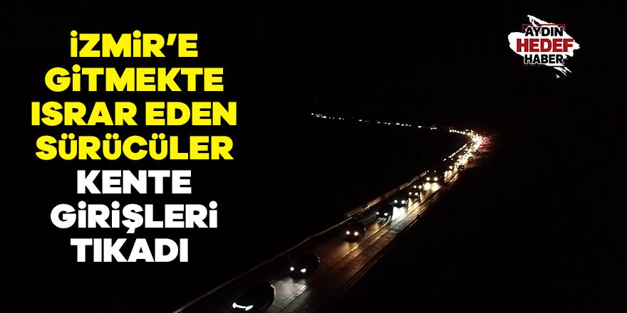 İzmir'e gitmekte ısrar eden sürücüler kente girişleri tıkadı