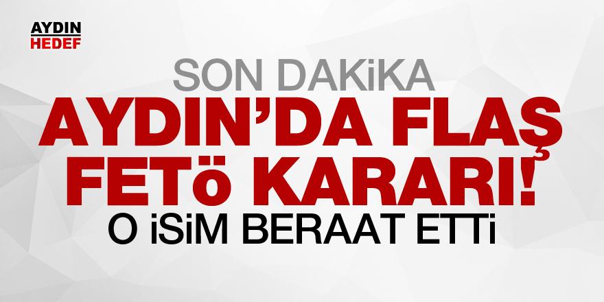 Aydın'da flaş FETÖ kararı!