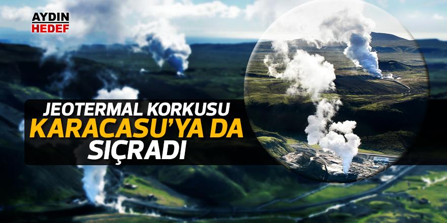 Jeotermal korkusu Karacasu'ya da sıçradı