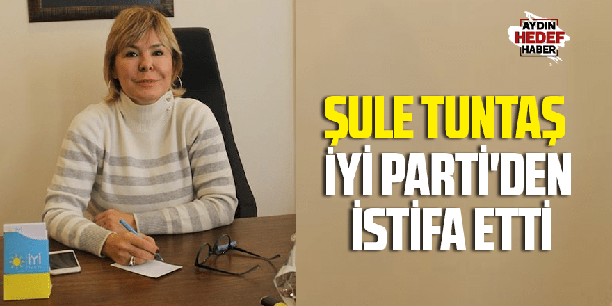 Şule Tuntaş İYİ Parti'den istifa etti