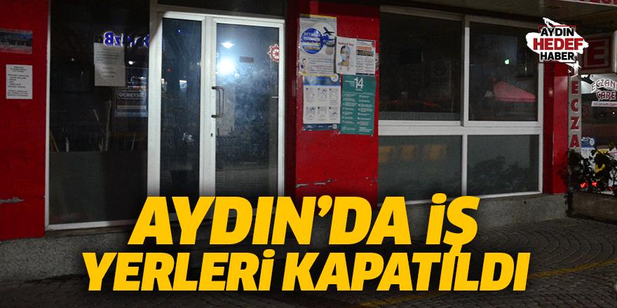 Aydın'da iş yerleri kapatıldı