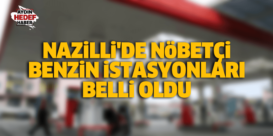 Nazilli'de nöbetçi benzin istasyonları belli oldu