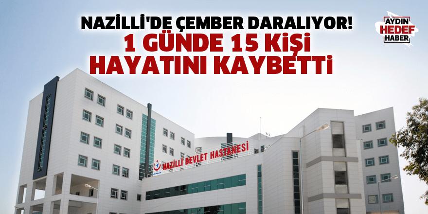 Nazilli'de çember daralıyor! 1 günde 15 kişi hayatını kaybetti