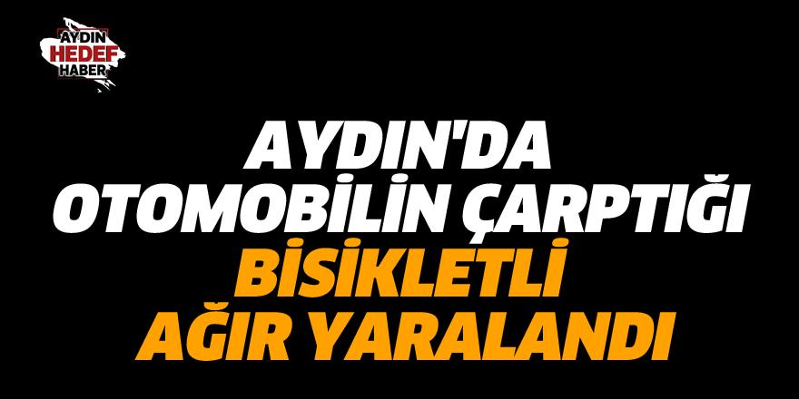 Aydın'da otomobilin çarptığı bisikletli ağır yaralandı