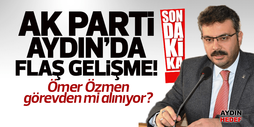 AK Parti Aydın'da flaş gelişme!