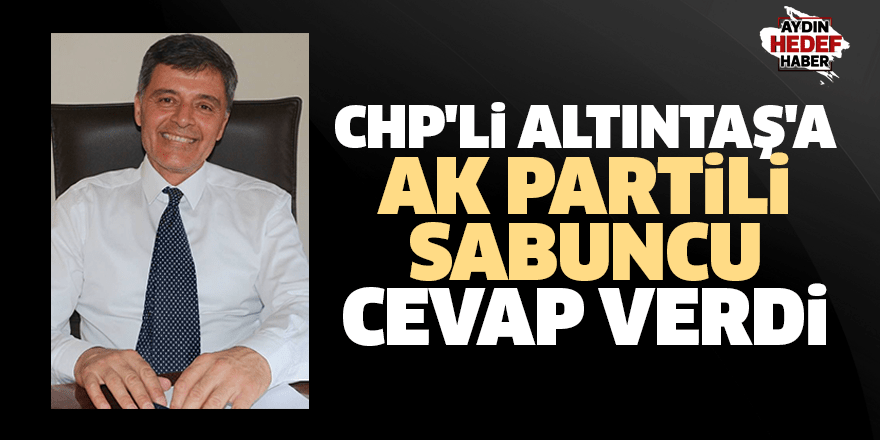 CHP'li Altıntaş'a AK Partili Sabuncu cevap verdi