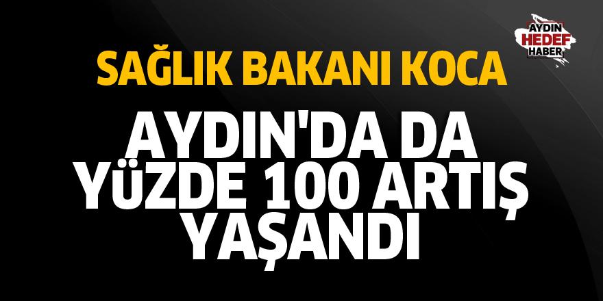 Koca: Aydın'da da yüzde 100 artış yaşandı