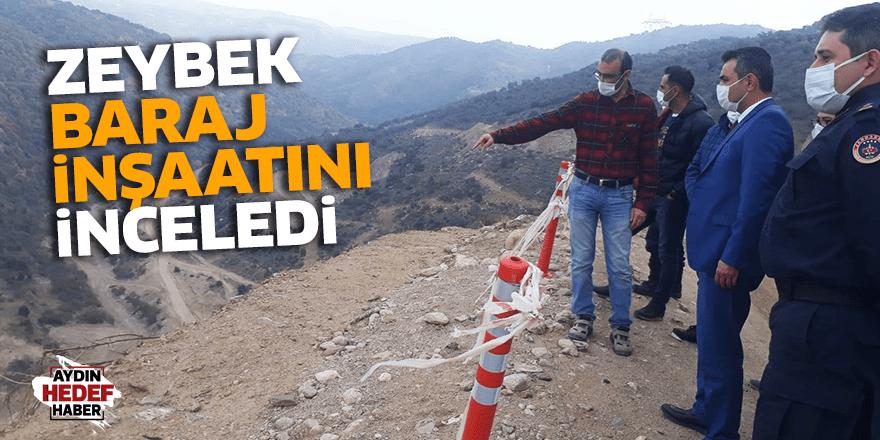 Zeybek, baraj inşaatını inceledi
