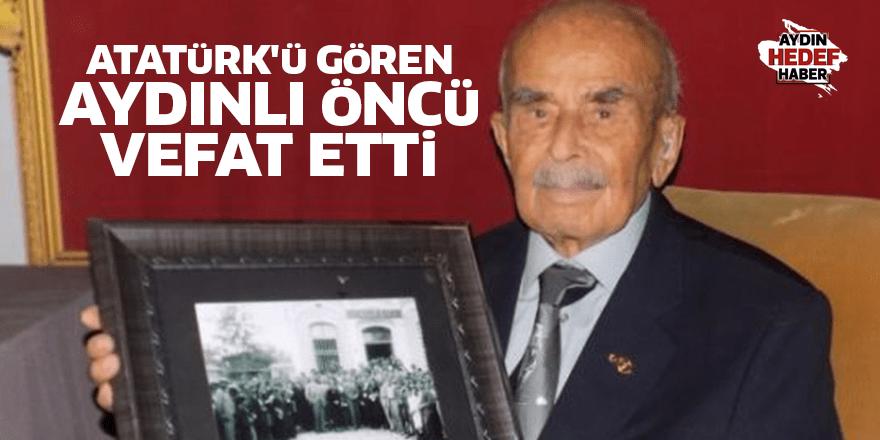 Atatürk'ü gören Aydınlı Öncü vefat etti
