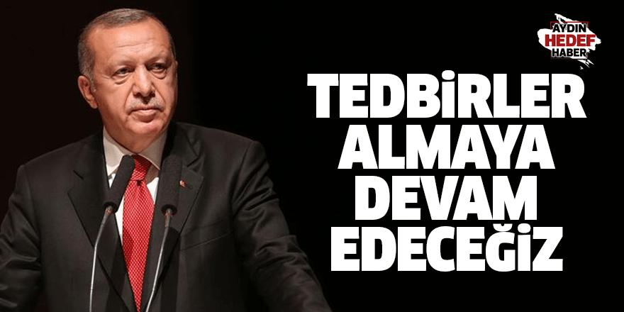 Erdoğan: Tedbirler almaya devam edeceğiz