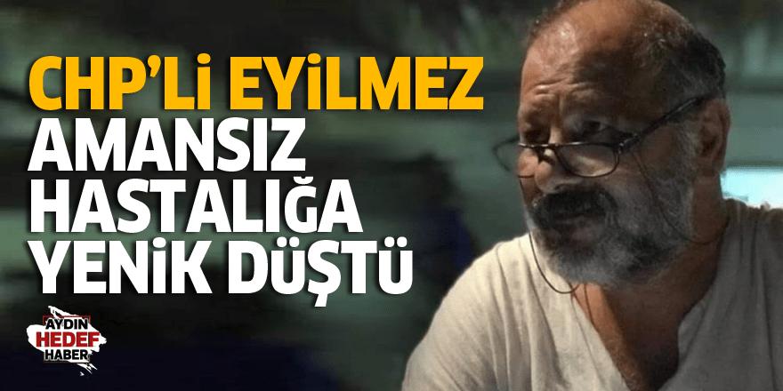 CHP'li Eyilmez, amansız hastalığa yenik düştü