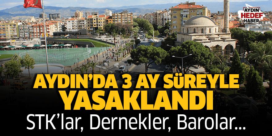 Aydın'da 3 ay süreyle yasaklandı