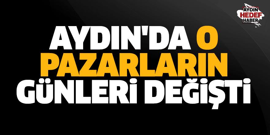 Aydın'da o pazarların günleri değişti