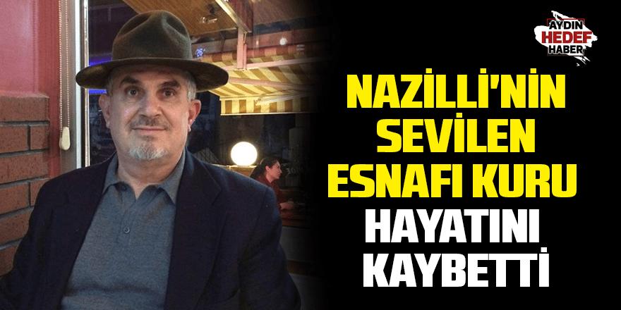 Nazilli'nin sevilen esnafı Kuru, hayatını kaybetti