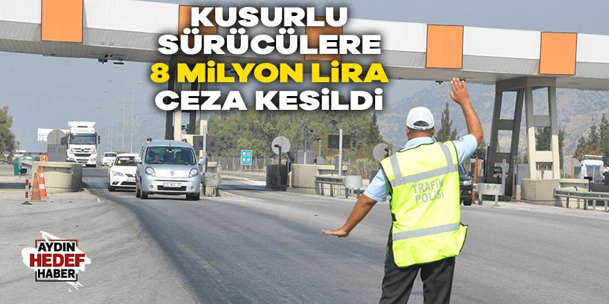 Kusurlu sürücülere 8 milyon lira ceza kesildi
