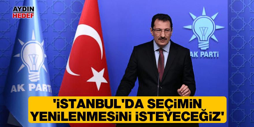 'İstanbul'da seçimin yenilenmesini isteyeceğiz'