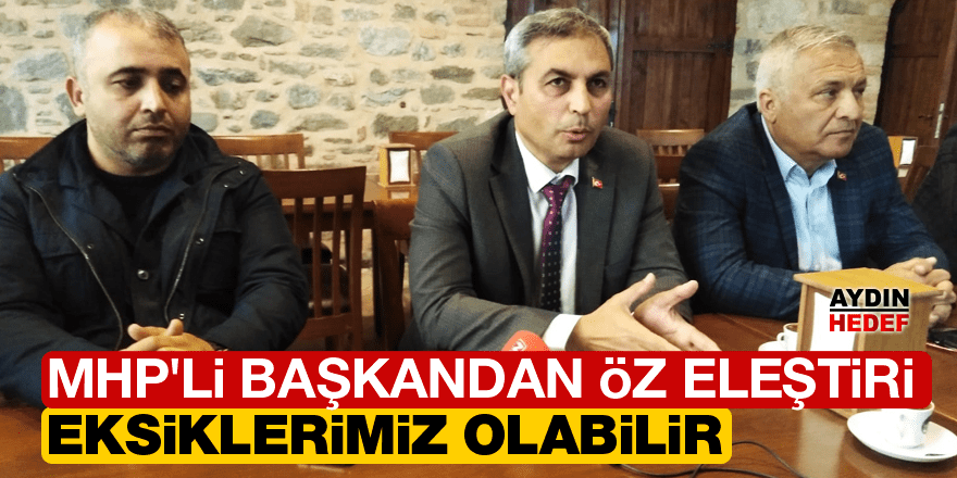 """MHP'li başkandan öz eleştiri: """"Eksiklerimiz olabilir"""""""