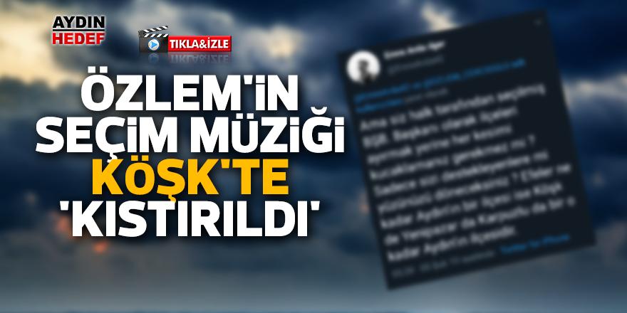 Özlem'in seçim müziği Köşk'te 'kıstırıldı'