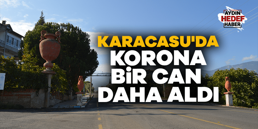 Karacasu'da korona bir can daha aldı
