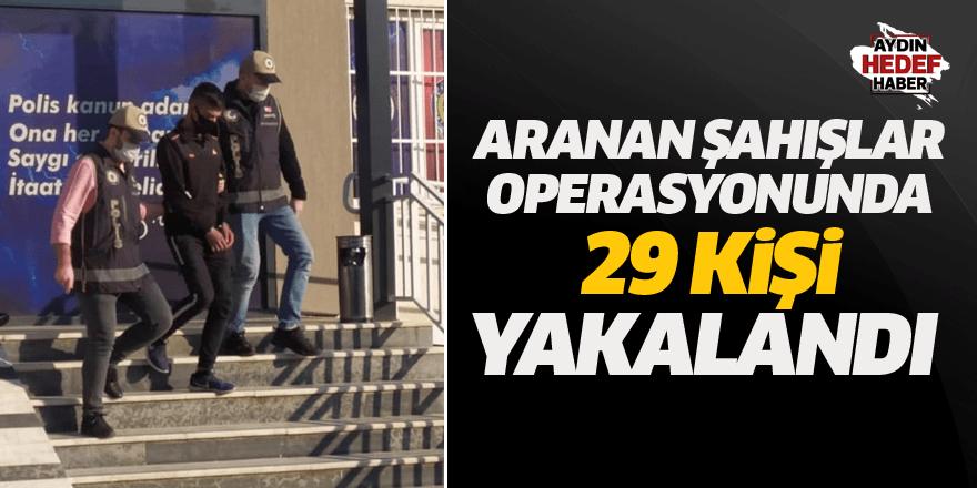 Aranan şahışlar operasyonunda 29 kişi yakalandı