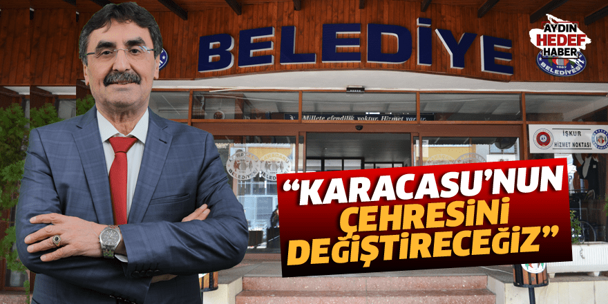 """""""Karacasu'nun çehresini değiştireceğiz"""""""