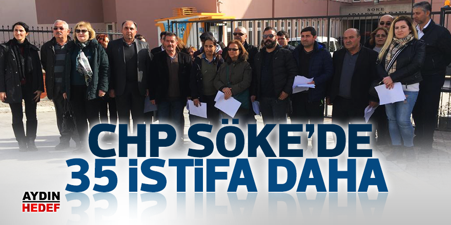 CHP Söke'de 35 istifa daha