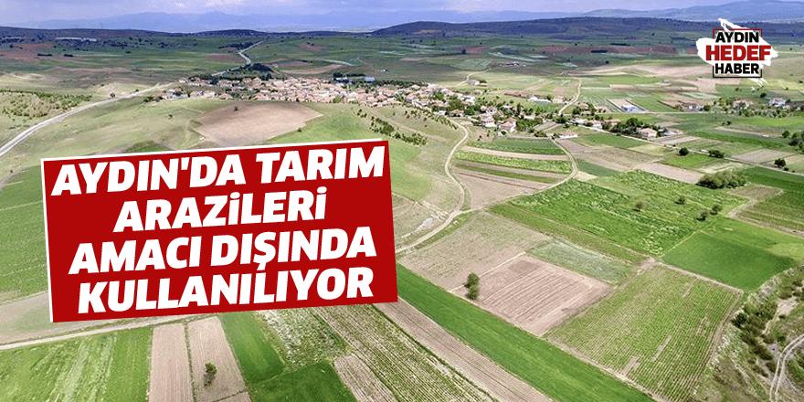 Aydın'da tarım arazileri amacı dışında kullanılıyor