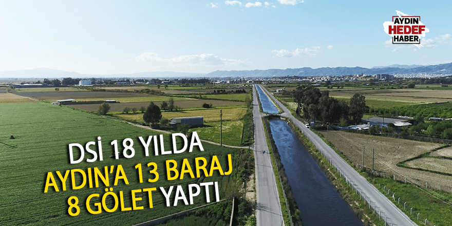 DSİ 18 YILDA AYDIN'A 13 BARAJ 8 GÖLET YAPTI