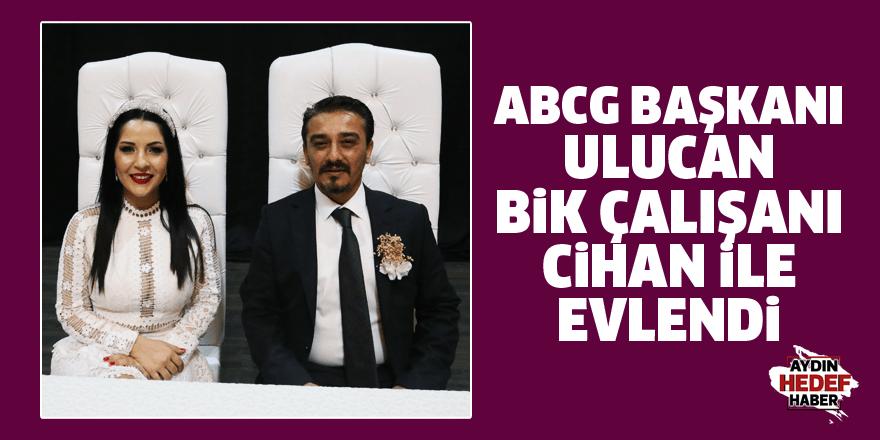 ABCG Başkanı Ulucan, BİK çalışanı Cihan ile evlendi