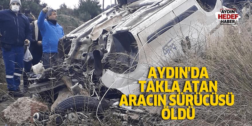 Aydın'da takla atan aracın sürücüsü öldü