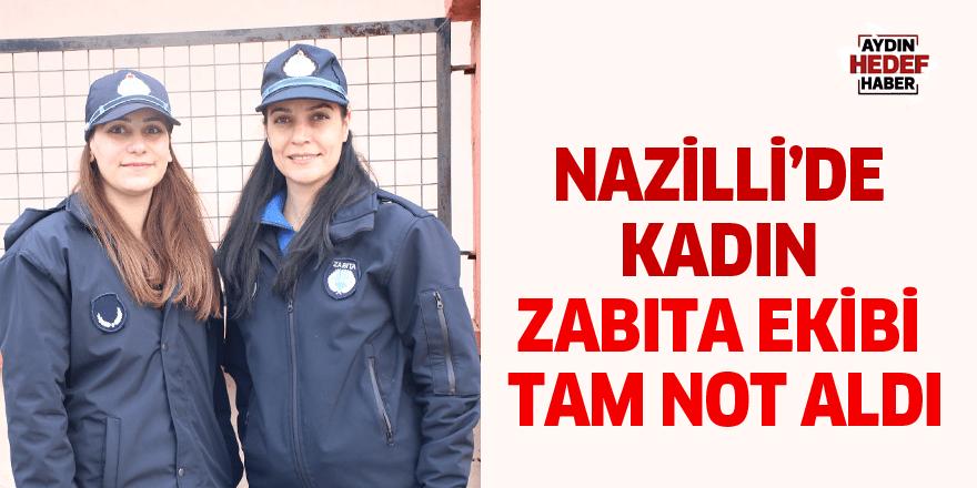 Nazilli'de kadın zabıta ekibi tam not aldı