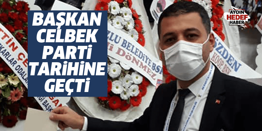 Başkan Celbek, parti tarihine geçti