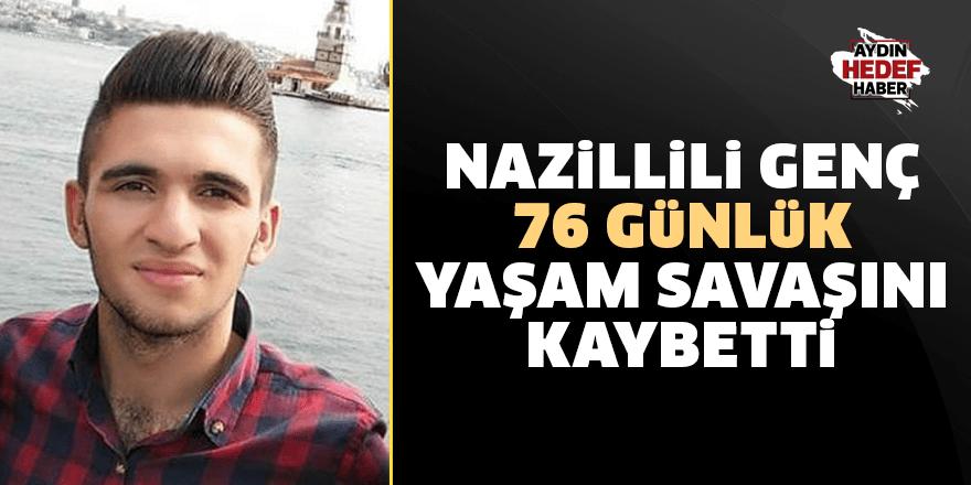 Nazillili genç 76 günlük yaşam savaşını kaybetti