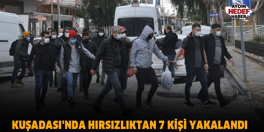 Kuşadası'ndaki hırsızlık operasyonunda 7 kişi gözaltına alındı