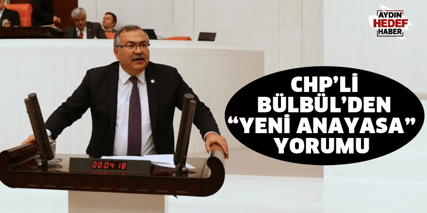 "CHP'li Bülbül'den ""yeni anayasa"" yorumu"