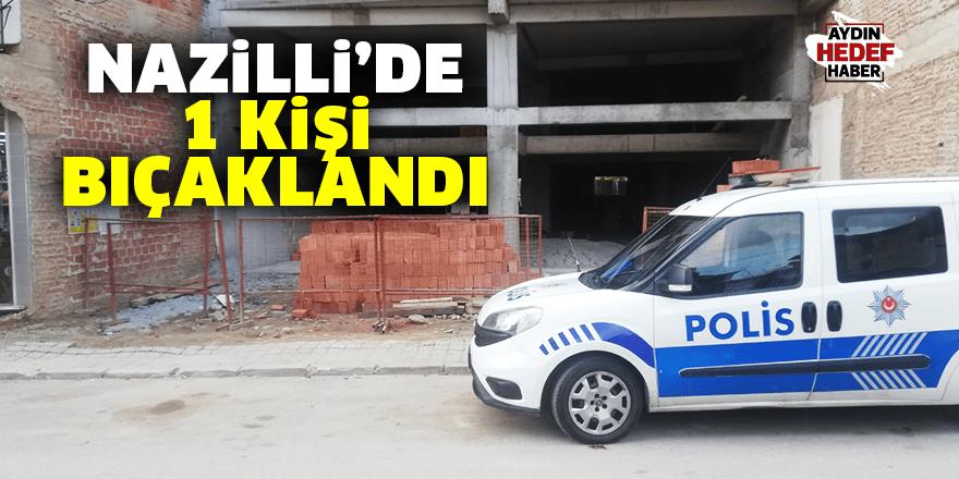 Nazilli'de 1 kişi bıçaklandı