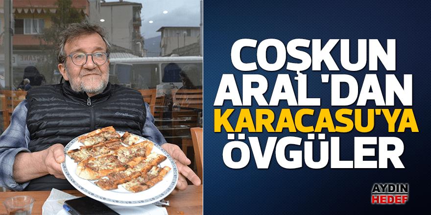 Coşkun Aral'dan Karacasu'ya övgüler