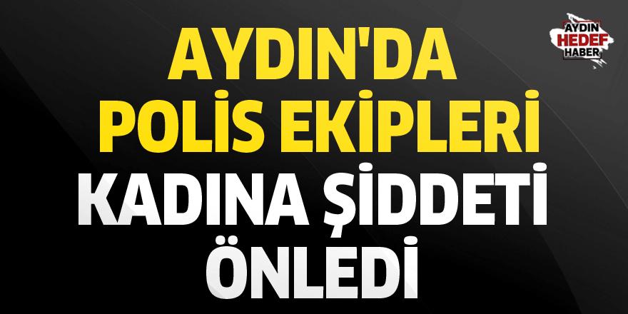 Aydın'da polis ekipleri kadına şiddeti önledi