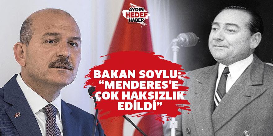 Bakan Soylu: Menderes'e çok haksızlık edildi