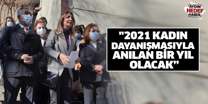 """""""2021 kadın dayanışmasıyla anılan bir yıl olacak"""""""