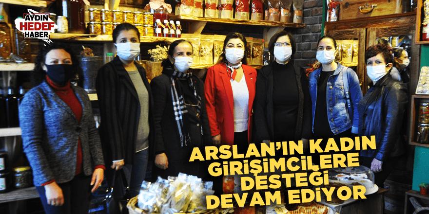 Arslan'ın kadın girişimcilere desteği devam ediyor