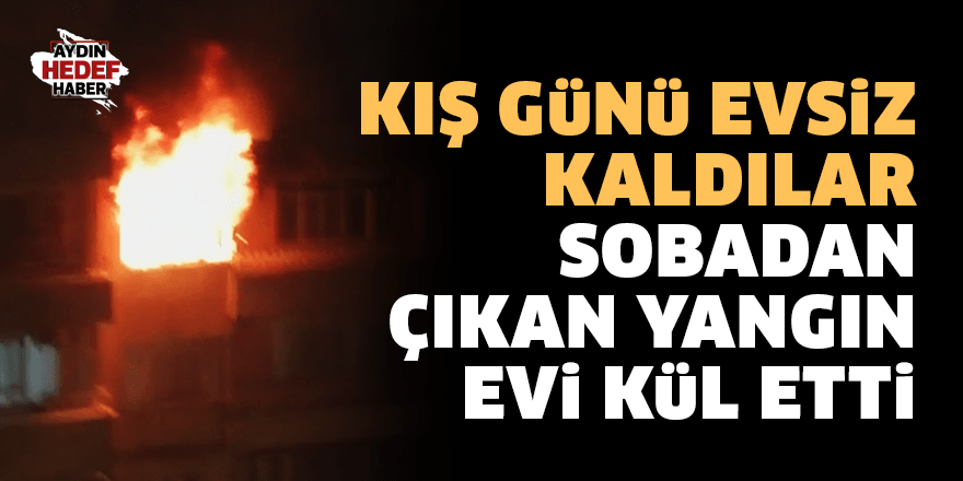 Aydın'da ev yangını! Kış günü evsiz kaldılar