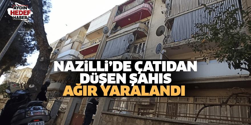 Nazilli'de çatıdan düşen şahıs ağır yaralandı