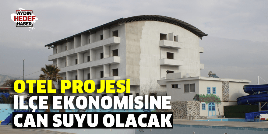 Otel projesi ilçe ekonomisine can suyu olacak