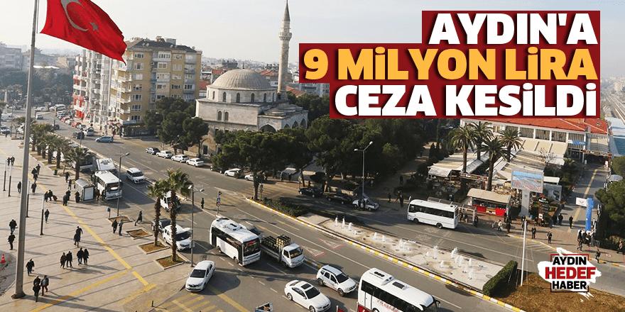 Aydın'a 9 milyon lira ceza kesildi