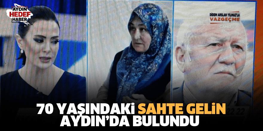 70 yaşındaki sahte gelin Aydın'da bulundu