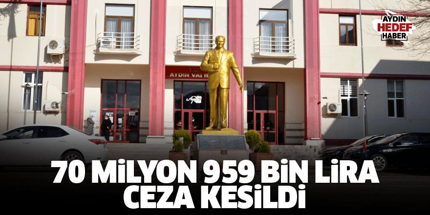 70 milyon 959 bin lira ceza kesildi