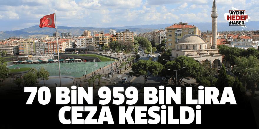 Aydın'a 70 bin 959 bin lira ceza kesildi