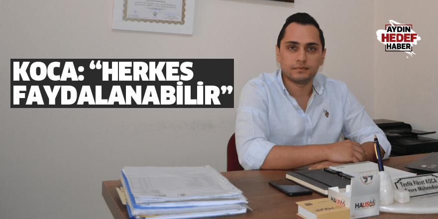 """KOCA """"HERKES FAYDALANABİLİR"""""""